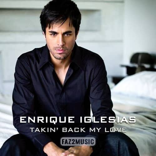 Enrique Iglesias : Takin Back My Love